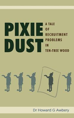 Pixie Dust: A Tale of Recruitment Problems in Ten-Tree Wood - Awbery, Howard G, Dr.