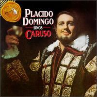 Plácido Domingo Sings Caruso [15 tracks] - Georgette Psaros (mezzo-soprano); Plácido Domingo (tenor); John Alldis Choir (choir, chorus)