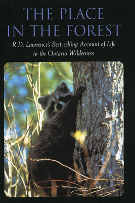 Place in the Forest: R.D. Lawrence's Best-Selling Account of Life in the Ontario Wilderness - Lawrence, R D