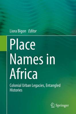 Place Names in Africa: Colonial Urban Legacies, Entangled Histories - Bigon, Liora (Editor)