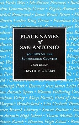 Place Names of San Antonio: Plus Bexar and Surrounding Counties - Green, David P