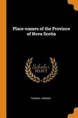 Place-Names of the Province of Nova Scotia - Brown, Thomas J
