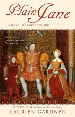 Plain Jane: A Novel of Jane Seymour - Gardner, Laurien