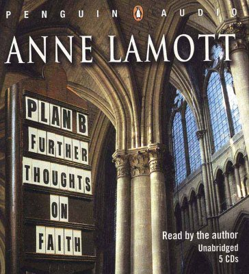 Plan B: Further Thoughts on Faith - Lamott, Anne