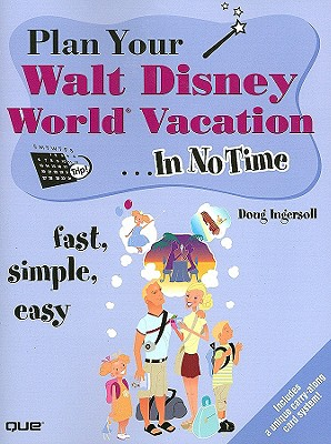 Plan Your Walt Disney World Vacation in No Time - Ingersoll, Douglas S