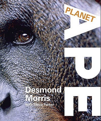 Planet Ape - Morris, Desmond, and Parker, Steve