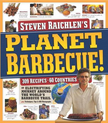 Planet Barbecue!: 309 Recipes, 60 Countries - Raichlen, Steven