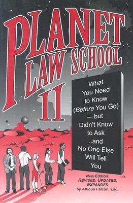 Planet Law School II: What You Need to Know (Before You Go)...and No One Else Will Tell You - Falcon, Atticus