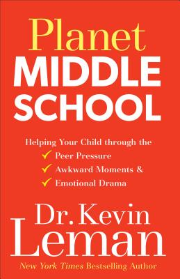 Planet Middle School: Helping Your Child Through the Peer Pressure, Awkward Moments & Emotional Drama - Leman, Kevin, Dr.