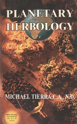 Planetary Herbology - Tierra, Michael, Dr., and Hobbs, Christopher, L.AC., and Frawley, David, Dr. (Editor)