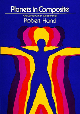 Planets in Composite: Analyzing Human Relationships - Hand, Robert