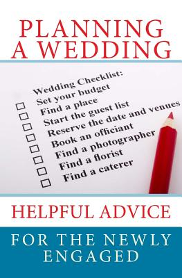 Planning a Wedding: Helpful Advice for the Newly Engaged - Roberts, Nate, and Hallagan, Bowman