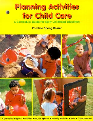 Planning Activities for Child Care: A Curriculum Guide for Early Childhood Education - Rosser, Caroline Spang