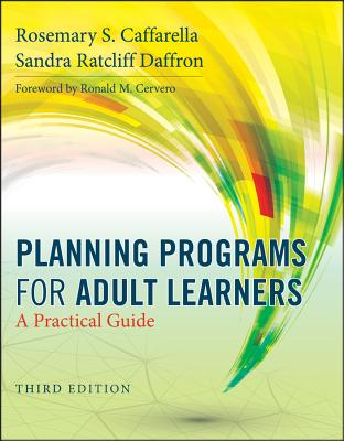 Planning Programs for Adult Learners: A Practical Guide - Caffarella, Rosemary S., and Daffron, Sandra Ratcliff, and Cervero, Ronald M. (Foreword by)