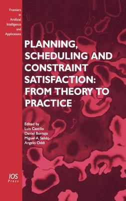 Planning, Scheduling and Constraint Satisfaction: From Theory to Practice - McKenzie, James F, and Castillo, L (Editor), and Borrajo, D (Editor)