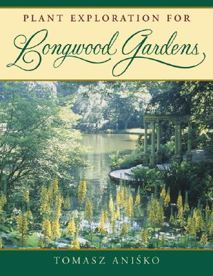 Plant Exploration for Longwood Gardens - Anisko, Tomasz