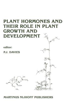 Plant Hormones and Their Role in Plant Growth and Development - Davies, P J (Editor)
