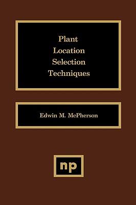 Plant Location Selection Techniques Plant Location Selection Techniques - McPherson, Edwin M