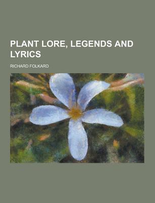Plant Lore, Legends and Lyrics - Folkard, Richard