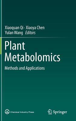 Plant Metabolomics: Methods and Applications - Qi, Xiaoquan (Editor), and Chen, Xiaoya (Editor), and Wang, Yulan (Editor)