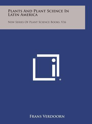 Plants and Plant Science in Latin America: New Series of Plant Science Books, V16 - Verdoorn, Frans (Editor)
