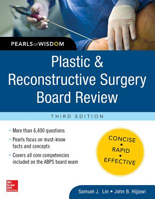 Plastic and Reconstructive Surgery Board Review: Pearls of Wisdom, Third Edition - Lin, Samuel J., and Hijjawi, John B.