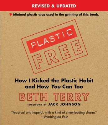 Plastic-Free: How I Kicked the Plastic Habit and How You Can Too - Terry, Beth