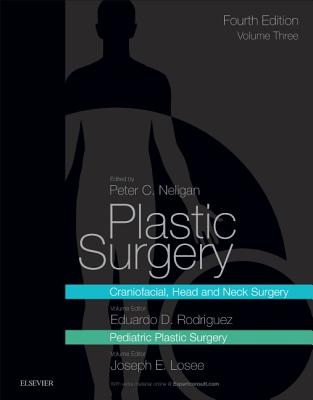 Plastic Surgery: Volume 3: Craniofacial, Head and Neck Surgery and Pediatric Plastic Surgery - Rodriguez, Eduardo D, and Losee, Joseph E, and Neligan, Peter C