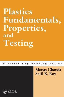 Plastics Fundamentals, Properties, and Testing - Chanda, Manas, and Roy, Salil K