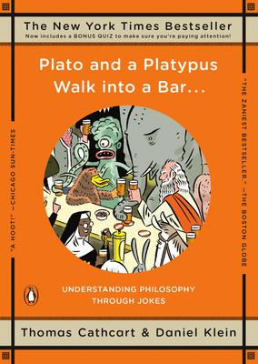 Plato and a Platypus Walk Into a Bar . . .: Understanding Philosophy Through Jokes - Cathcart, Thomas, PhD, and Klein, Daniel