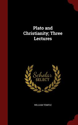 Plato and Christianity; Three Lectures - Temple, William
