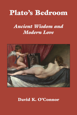 Plato's Bedroom: Ancient Wisdom and Modern Love - O'Connor, David K