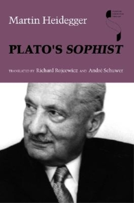 Plato's Sophist - Heidegger, Martin, and Rojcewicz, Richard (Translated by), and Schuwer, Andre (Translated by)