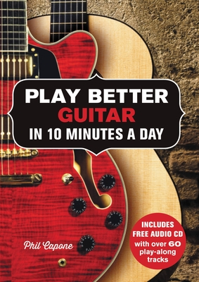 Play Better Guitar in 10 Minutes a Day - Capone, Phil