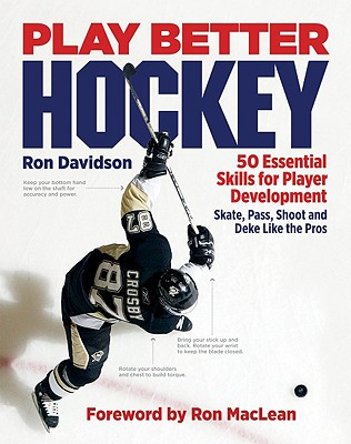 Play Better Hockey: 50 Essential Skills for Player Development - Davidson, Ron, and MacLean, Ron (Foreword by)
