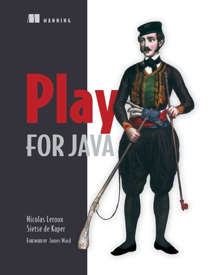 Play for Java: Covers Play 2 - LeRoux, Nicolas, and Kaper, Sietse De, and Ward, James (Foreword by)