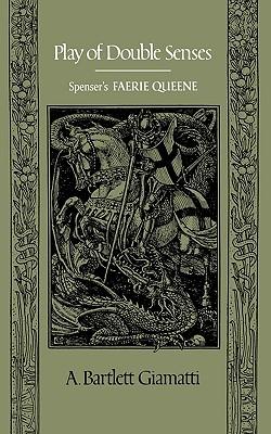 Play of Double Senses: Spenser's Faerie Queene - Giamatti, A Bartlett