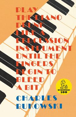Play the Piano - Bukowski, Charles