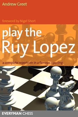 Play the Ruy Lopez: A Complete Repertoire in a Famous Opening - Greet, Andrew