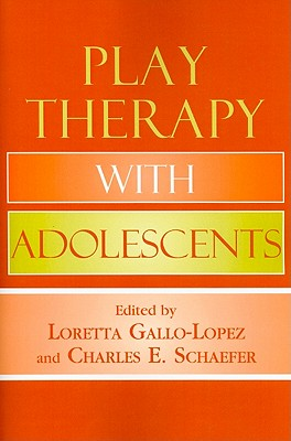 Play Therapy with Adolescents - Gallo-Lopez, Loretta (Editor), and Schaefer, Charles E, PhD (Editor), and Milgrom, Claire (Contributions by)