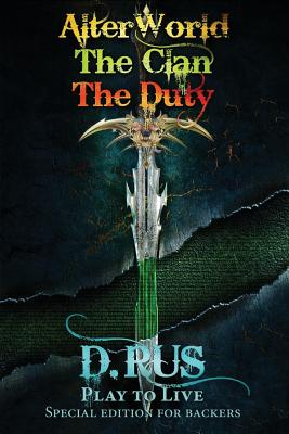 Play to Live. Books 1-2-3 (AlterWorld, The Clan, The Duty) - Rus, D