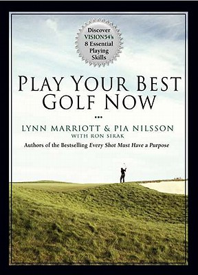 Play Your Best Golf Now: Discover Vision54's 8 Essential Playing Skills - Marriott, Lynn, and Nilsson, Pia