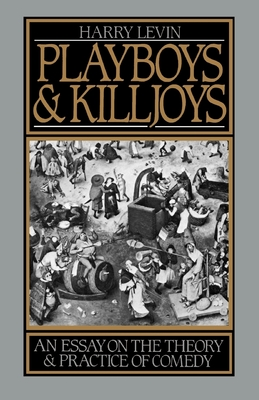 Playboys and Killjoys: An Essay on the Theory and Practice of Comedy - Levin, Harry