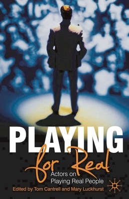 Playing for Real: Actors on Playing Real People - Cantrell, Tom