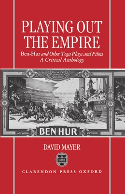 Playing Out the Empire: Ben-Hur and Other Toga Plays and Films, 1883-1908. a Critical Anthology - Mayer, David III (Editor)
