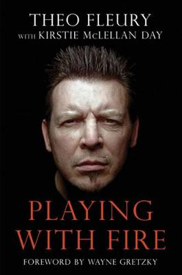 Playing with Fire - Fleury, Theo, and Day, Kirstie McLellan, and Gretzky, Wayne (Foreword by)