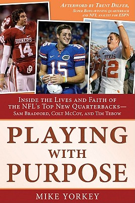 Playing with Purpose: Inside the Lives and Faith of the NFL's Top New Quarterbacks- Sam Bradford, Colt McCoy, and Tim Tebow - Yorkey, Mike
