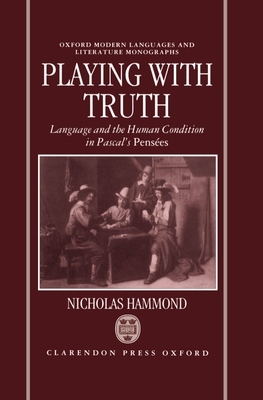 Playing with Truth: Language and the Human Condition in Pascal's Pensees - Hammond, Nicholas