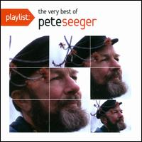 Playlist: The Very Best of Pete Seeger - Pete Seeger