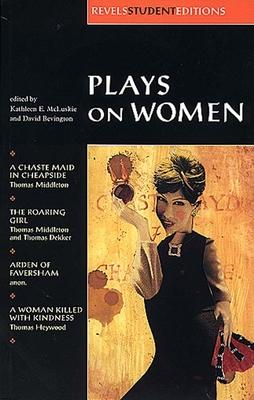 Plays on Women: Revels Student Editions - McLuskie, Kathleen E (Editor)